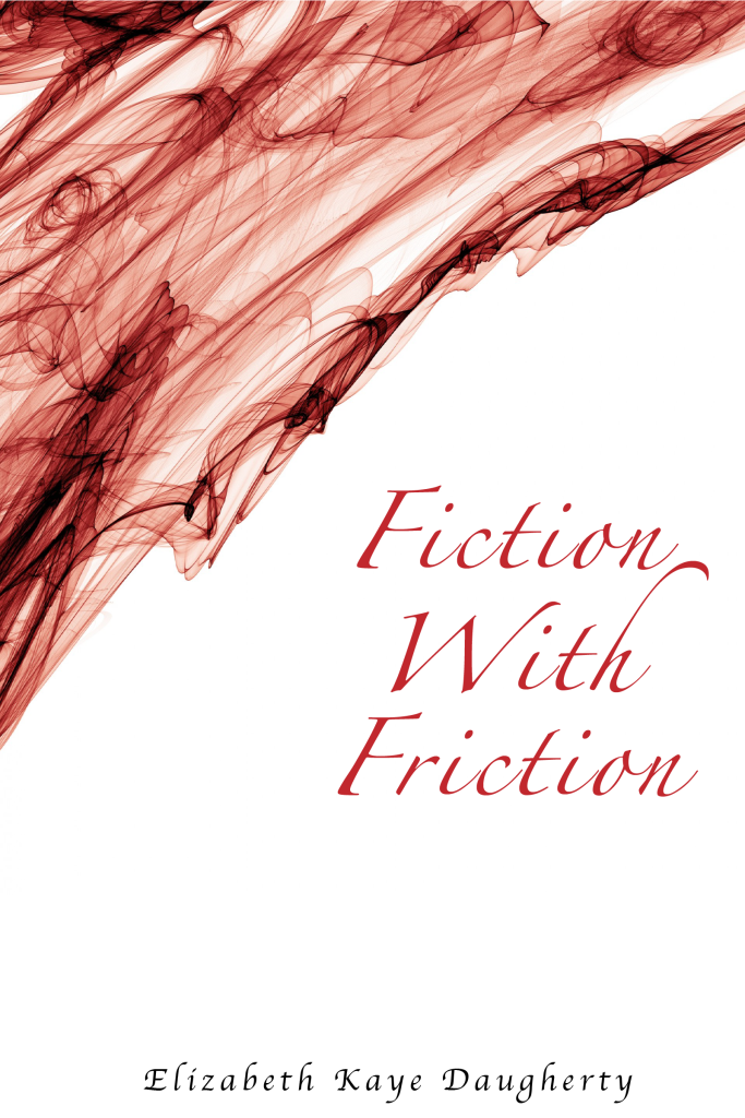 The cover of Fiction With Friction by Elizabeth Kaye Daugherty. A white background with red smoke in the upper left corner.